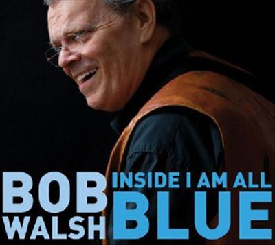 Inside I am all blue Bob Walsh