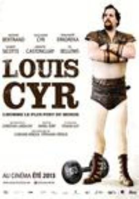 Louis Cyr, l'homme le plus fort du monde = Louis Cyr, the strongest man in the world