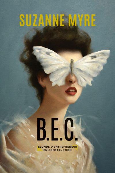 B.E.C., blonde d'entrepreneur en construction : roman