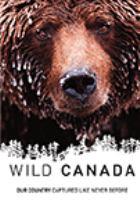 Le Canada grandeur nature = Wild Canada
