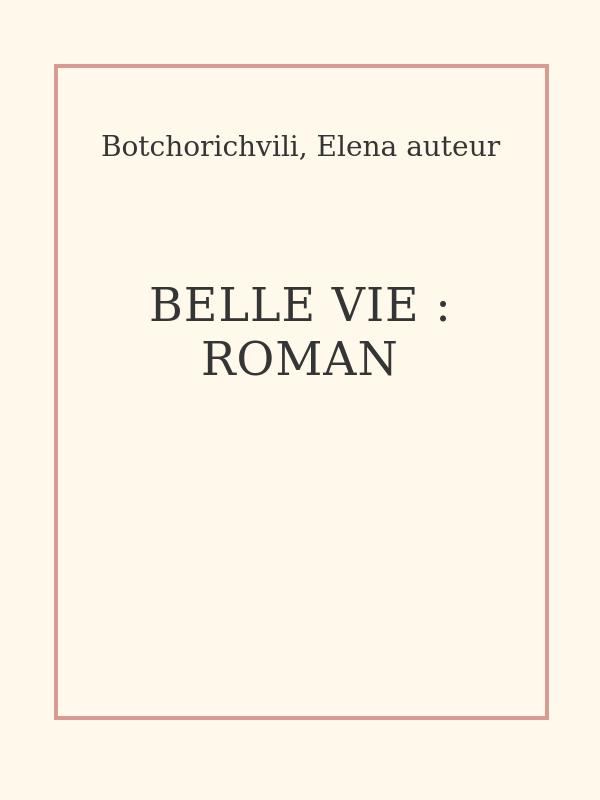 Belle vie : roman
