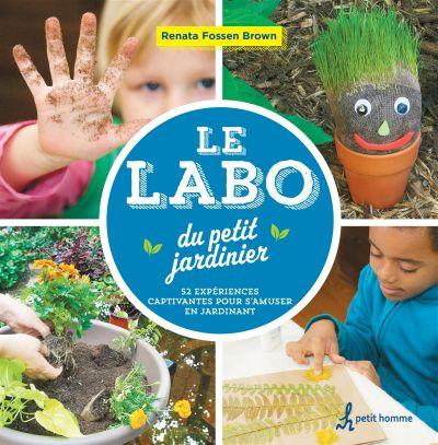 Le labo du petit jardinier : 52 expériences captivantes pour s'amuser en jardinant