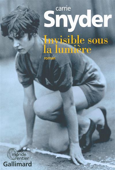 Invisible sous la lumière : roman