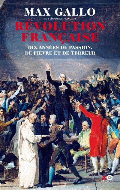 Révolution française : dix années de passion, de fièvre et de terreur