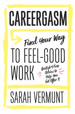 Careergasm : find your way to feel-good work