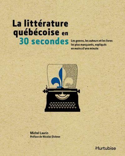 La littérature québécoise en 30 secondes : les genres, les auteurs et les livres les plus marquants expliqués en moins d'une minute