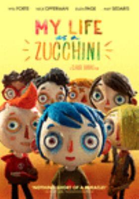 My life as a zucchini = Ma vie de courgette