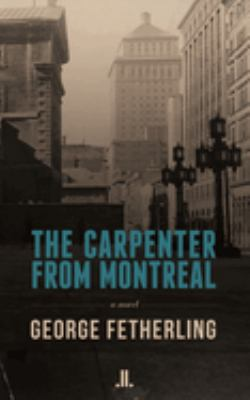 The carpenter from Montreal : a novel