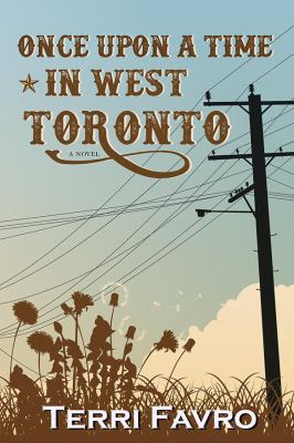 Once upon a time in West Toronto : a novel