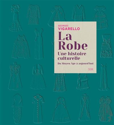 La robe : une histoire culturelle : du Moyen âge à aujourd'hui