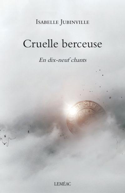 Cruelle berceuse : en dix-neuf chants : roman