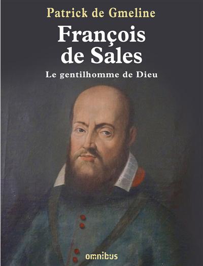 François de Sales : le gentilhomme de Dieu