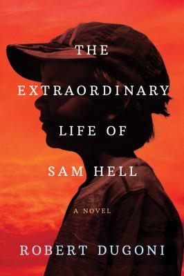 The extraordinary life of Sam Hell : a novel
