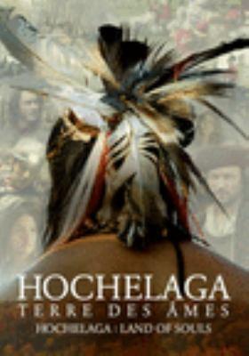 Hochelaga : terre des âmes = Hochelaga : land of souls