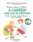 Aider votre enfant à coopérer sans cris ni punitions