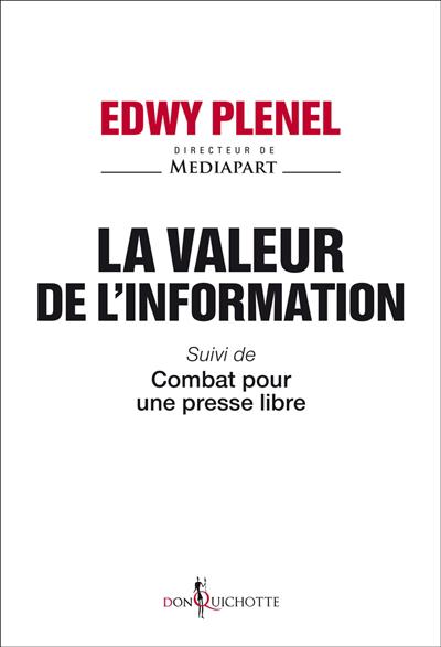 La valeur de l'information ; suivi de Combat pour une presse libre