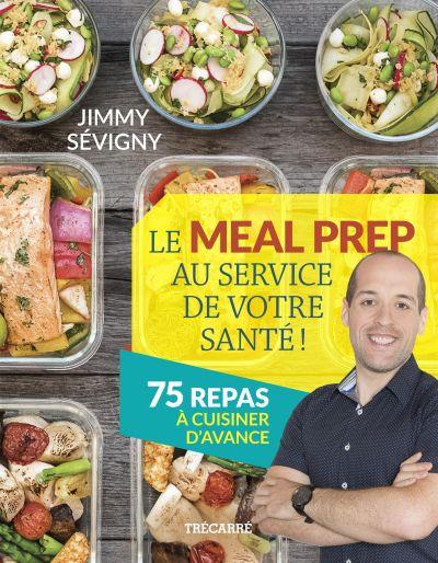 Le meal prep au service de votre santé ! : 75 repas à cuisiner d'avance