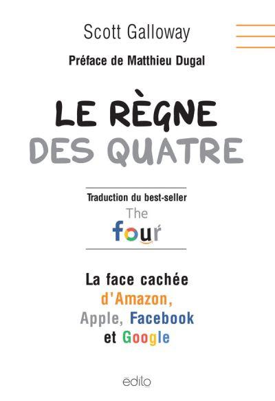 Le règne des quatre : la face cachée d'Amazon, Apple, Facebook et Google