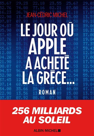 Le jour où Apple a acheté la Grèce... : roman