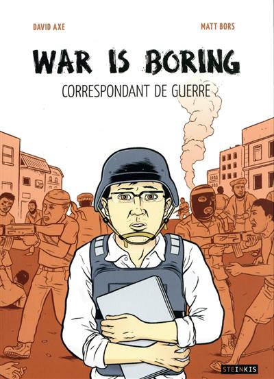 War is boring : correspondant de guerre