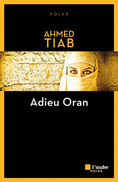 Adieu Oran : roman