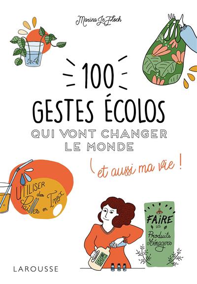 100 gestes écolos qui vont changer le monde et aussi ma vie!