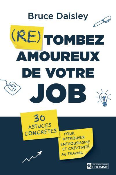 (Re)tombez amoureux de votre job : 30 astuces concrètes pour retrouver enthousiasme et créativité au travail