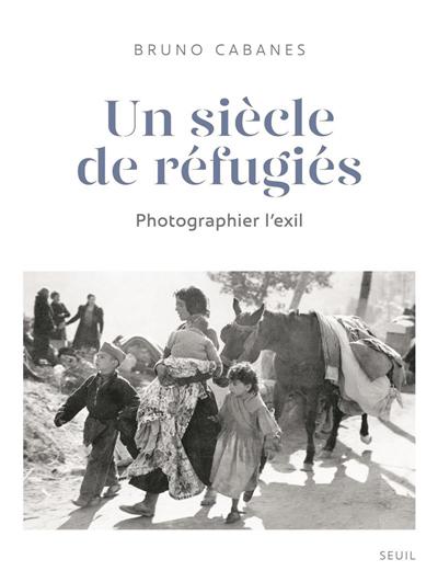 Un siècle de réfugiés