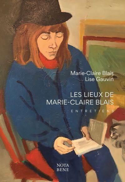 Les lieux de Marie-Claire Blais : entretiens