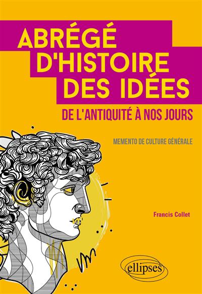 Abrégé d'histoire des idées de l'Antiquité à nos jours : memento de culture générale