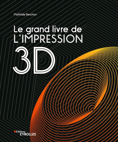 Le grand livre de l'impression 3D