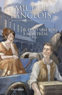 Il était une fois à Montréal : roman historique