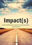 Impact(s) : douze initiatives pour construire le monde de demain ... dès aujourd'hui! : reportages, analises, interviews