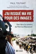 J'ai risqué ma vie pour des images : derrière la caméra de Patrice Massenet /