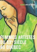 Femmes artistes du XXe siècle au Québec : oeuvres du Musée national des beaux-arts du Québec