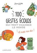100 gestes écolos qui vont changer le monde et aussi ma vie! /