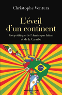 L'éveil d'un continent : géopolitique de l'Amérique latine et de la Caraïbe