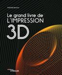 Le grand livre de l'impression 3D /