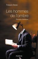 Les hommes de l'ombre : portraits d'éditeurs /