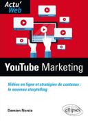YouTube marketing : vidéos en ligne et stratégies de contenus : le nouveau storytelling