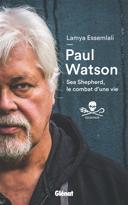 Paul Watson : Sea Shepherd, le combat d'une vie /