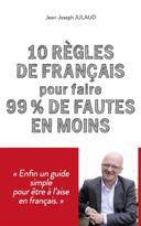 10 règles de français pour faire 99 % de fautes en moins /