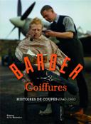 Barber coiffures : histoire de coupes, 1940-1960, pour les rockers, les latin lovers et les hipsters