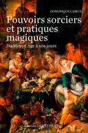 Pouvoirs sorciers et pratiques magiques du Moyen âge à aujourd'hui