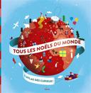 Tous les Noëls du monde : [l'atlas des 5-8 ans]