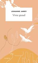 Vivre grand : roman /