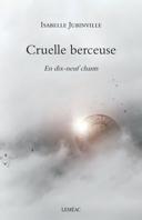 Cruelle berceuse : en dix-neuf chants : roman /