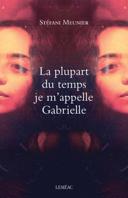 La plupart du temps je m'appelle Gabrielle : roman