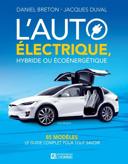 L'auto électrique, hybride ou écoénergétique : 85 modèles : le guide complet pour tout savoir /