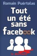 Tout un été sans Facebook /
